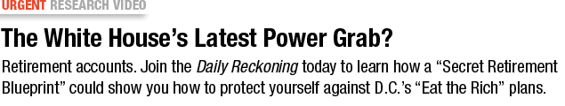 Sign Up for the Daily Reckoning HERE